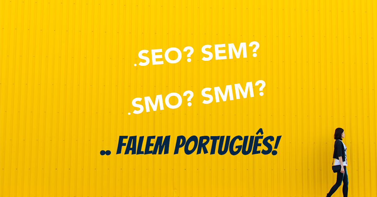 SEO SEM SMO SMM? o que são? Falem português!
